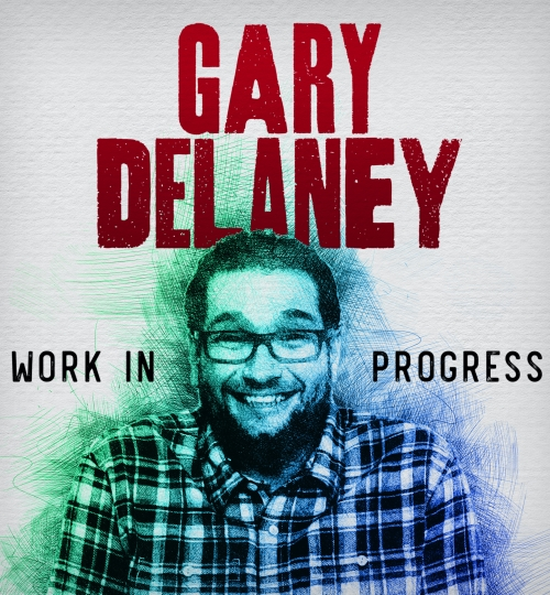 Gary Delaney - Work in Progress